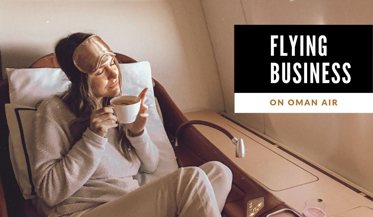 REVIEW - FLYING BUSINESS CLASS ON OMAN AIR